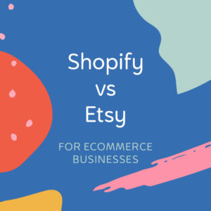 shopify vs etsy 2019, which is better for your ecommerce business