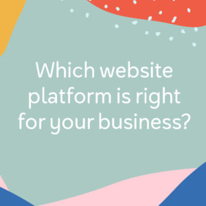 which-website-platform-is-right-for-your-business